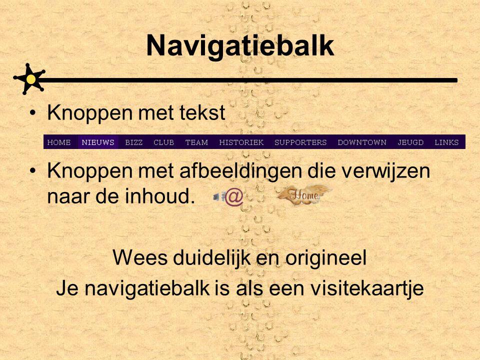 Navigatiebalk •Knoppen met tekst •Knoppen met afbeeldingen die verwijzen naar de inhoud. Wees duidelijk en origineel Je navigatiebalk is als een visit