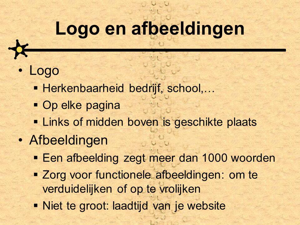 Logo en afbeeldingen •Logo  Herkenbaarheid bedrijf, school,…  Op elke pagina  Links of midden boven is geschikte plaats •Afbeeldingen  Een afbeeld