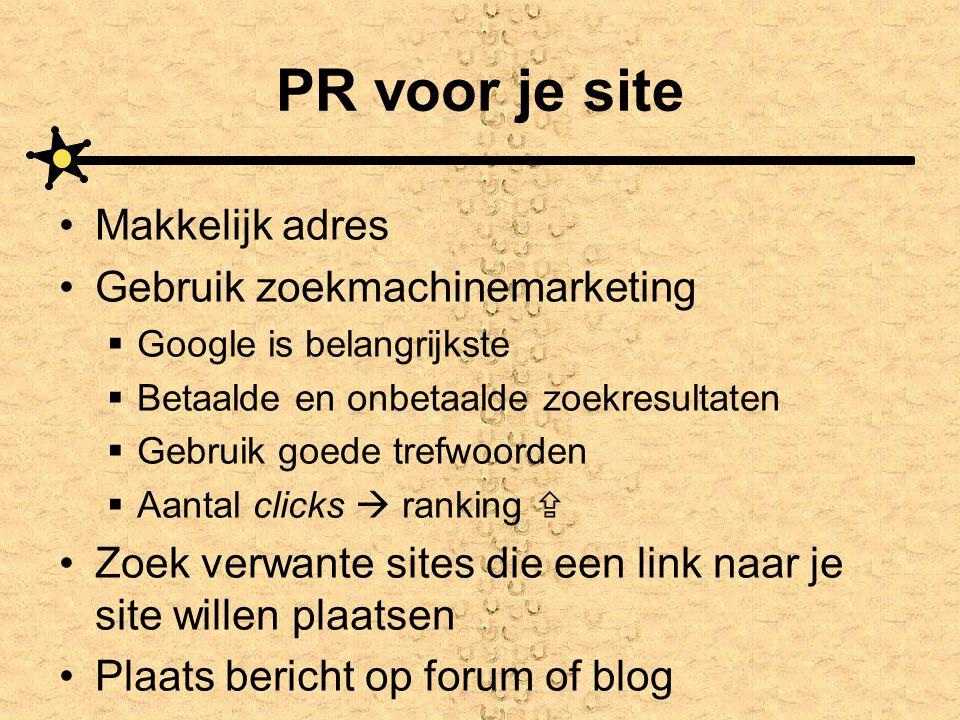 PR voor je site •Makkelijk adres •Gebruik zoekmachinemarketing  Google is belangrijkste  Betaalde en onbetaalde zoekresultaten  Gebruik goede trefw