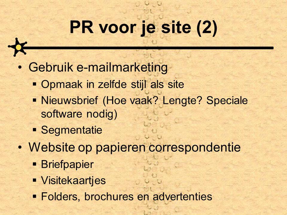 PR voor je site (2) •Gebruik e-mailmarketing  Opmaak in zelfde stijl als site  Nieuwsbrief (Hoe vaak? Lengte? Speciale software nodig)  Segmentatie