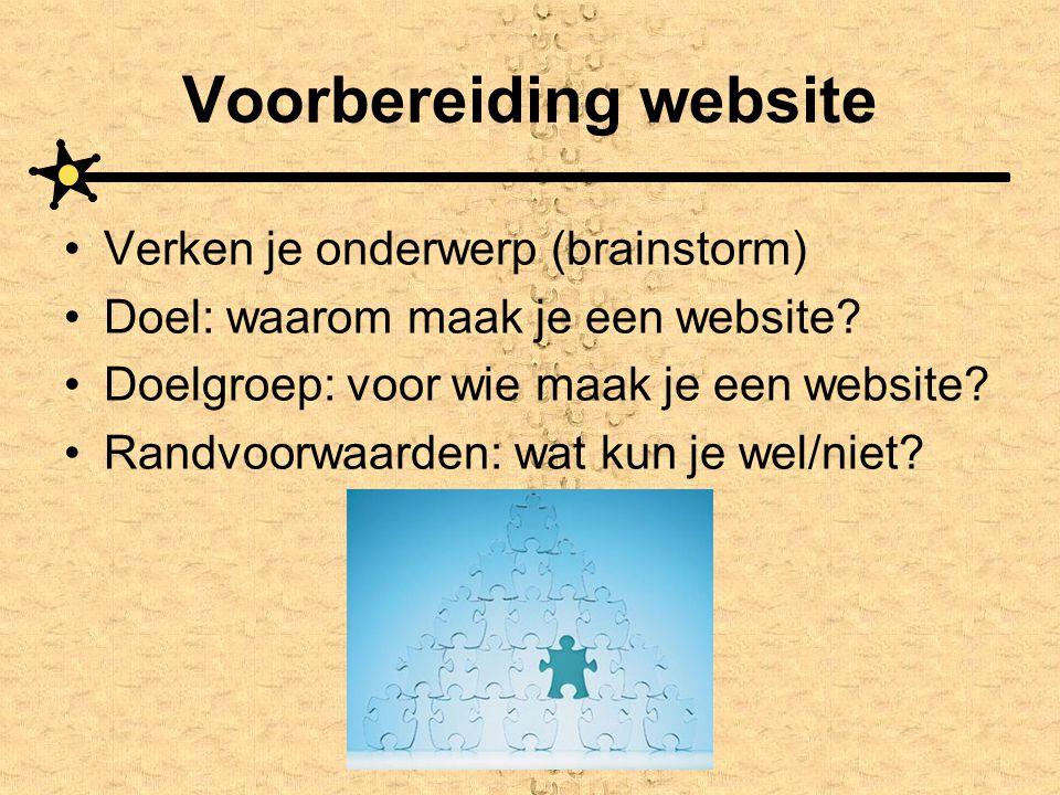 Voorbereiding website •Verken je onderwerp (brainstorm) •Doel: waarom maak je een website? •Doelgroep: voor wie maak je een website? •Randvoorwaarden: