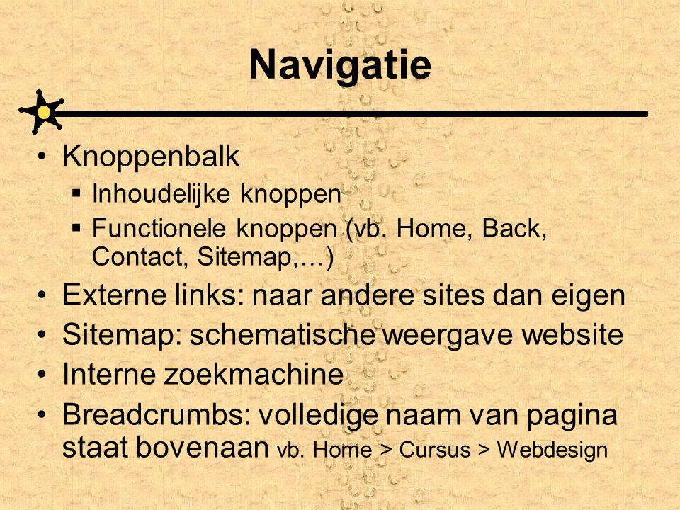 Navigatie •Knoppenbalk  Inhoudelijke knoppen  Functionele knoppen (vb. Home, Back, Contact, Sitemap,…) •Externe links: naar andere sites dan eigen •