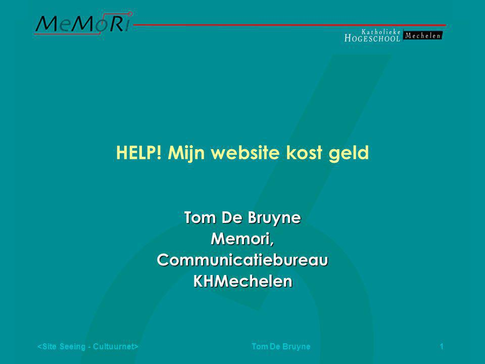 Tom De Bruyne 1 HELP! Mijn website kost geld Tom De Bruyne Memori,CommunicatiebureauKHMechelen
