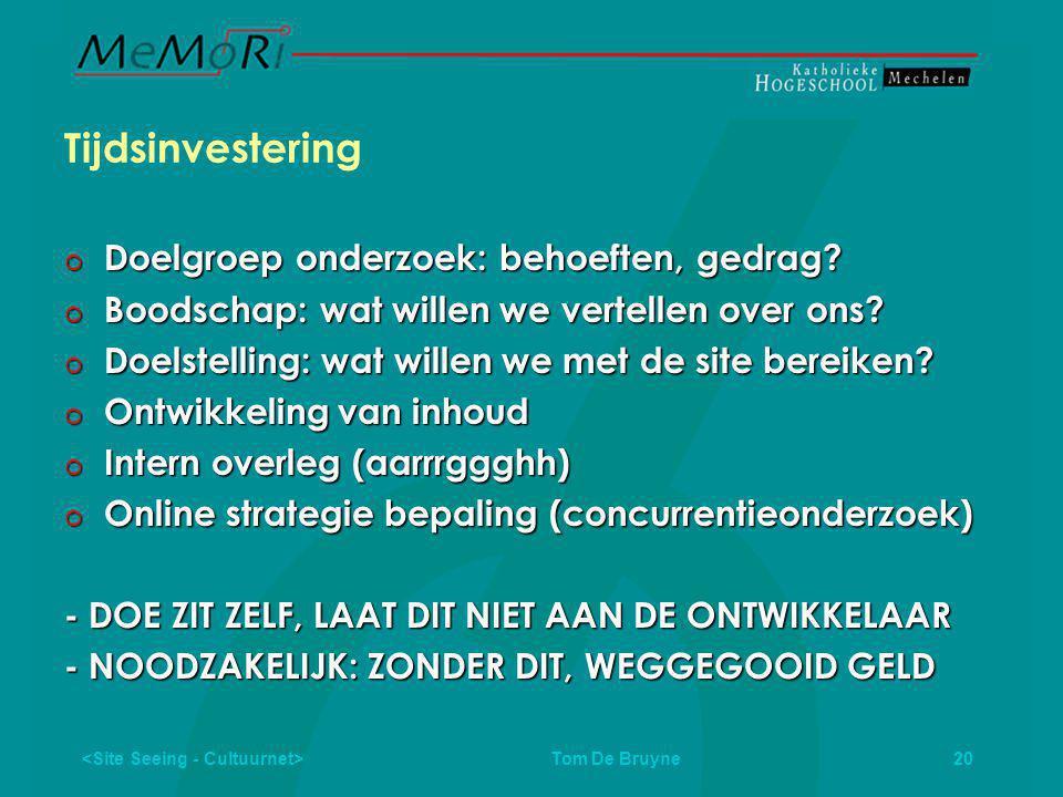 Tom De Bruyne 20 Tijdsinvestering  Doelgroep onderzoek: behoeften, gedrag.