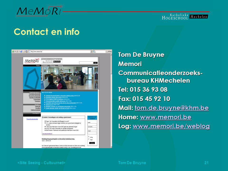 Tom De Bruyne 21 Contact en info Tom De Bruyne Memori Communicatieonderzoeks- bureau KHMechelen Tel: 015 36 93 08 Fax: 015 45 92 10 Mail: tom.de.bruyne@khm.be tom.de.bruyne@khm.be Home: www.memori.be www.memori.be Log: www.memori.be/weblog www.memori.be/weblog