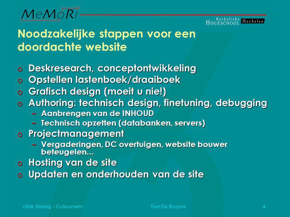 Tom De Bruyne 5 The real deal  maak mij een keer een website  geen tijd voor teksten  geef mij een folderke of een brochure  kan dat tegen gisteren klaar zijn?  ik betaal niet voor iets wat mijn neefke ook kan maken