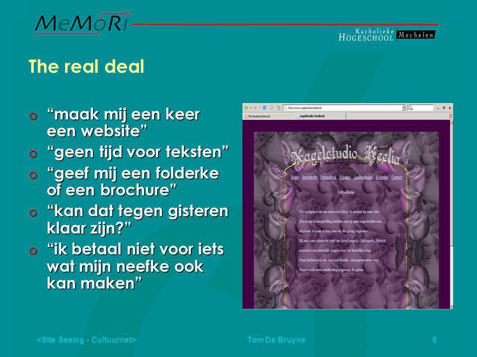 Tom De Bruyne 5 The real deal  maak mij een keer een website  geen tijd voor teksten  geef mij een folderke of een brochure  kan dat tegen gisteren klaar zijn  ik betaal niet voor iets wat mijn neefke ook kan maken