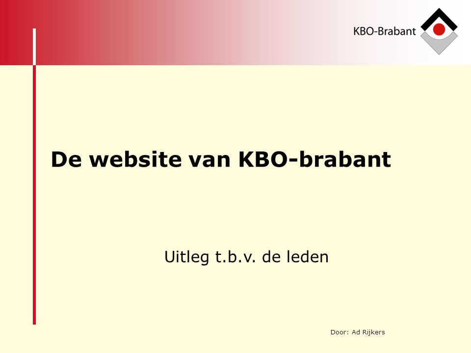 Website Onderwerpen deze bijeenkomst: 1 ICT 2 Internet / website 3 Opbouw website van KBO-Brabant 4 Registreren 5 Inloggen