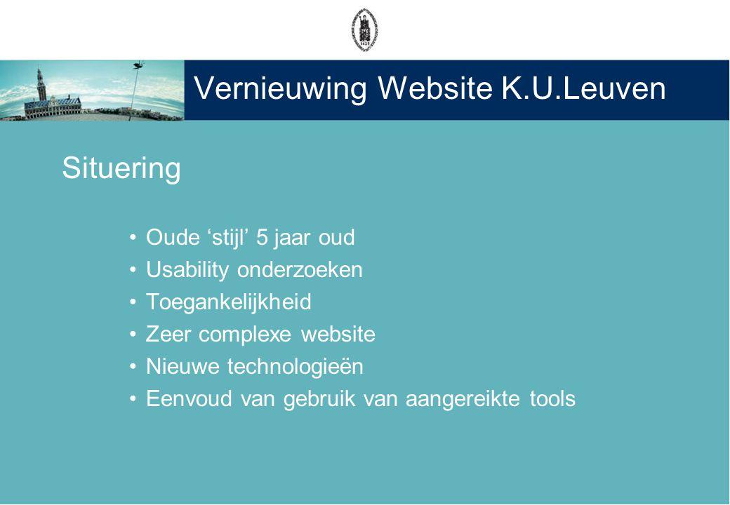 Vernieuwing Website K.U.Leuven Situering •Oude 'stijl' 5 jaar oud •Usability onderzoeken •Toegankelijkheid •Zeer complexe website •Nieuwe technologieën •Eenvoud van gebruik van aangereikte tools