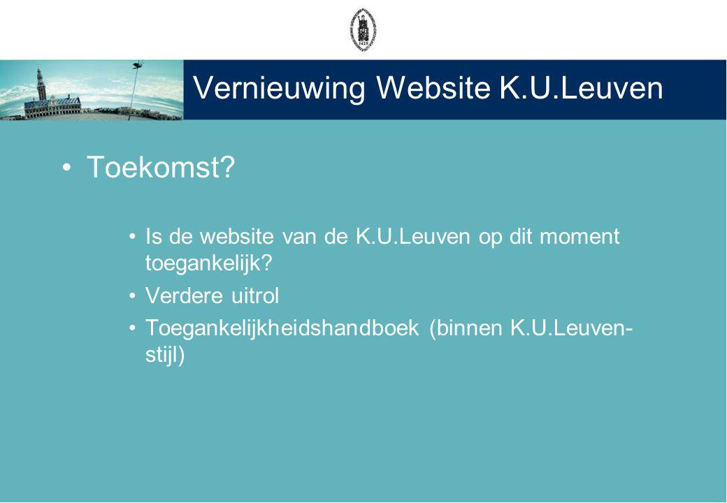 Vernieuwing Website K.U.Leuven •Toekomst? •Is de website van de K.U.Leuven op dit moment toegankelijk? •Verdere uitrol •Toegankelijkheidshandboek (bin
