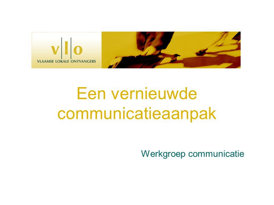 Een vernieuwde communicatieaanpak Werkgroep communicatie