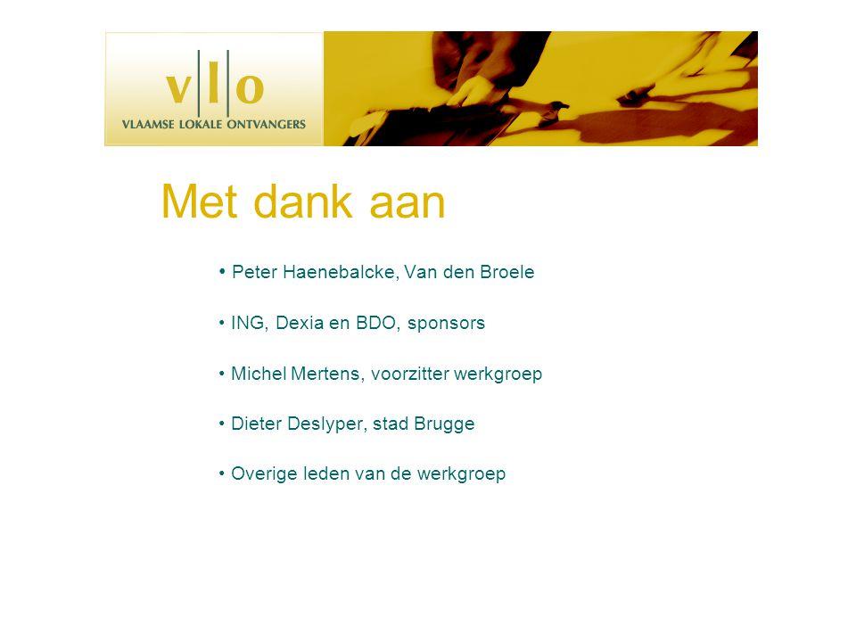 Met dank aan • Peter Haenebalcke, Van den Broele • ING, Dexia en BDO, sponsors • Michel Mertens, voorzitter werkgroep • Dieter Deslyper, stad Brugge • Overige leden van de werkgroep