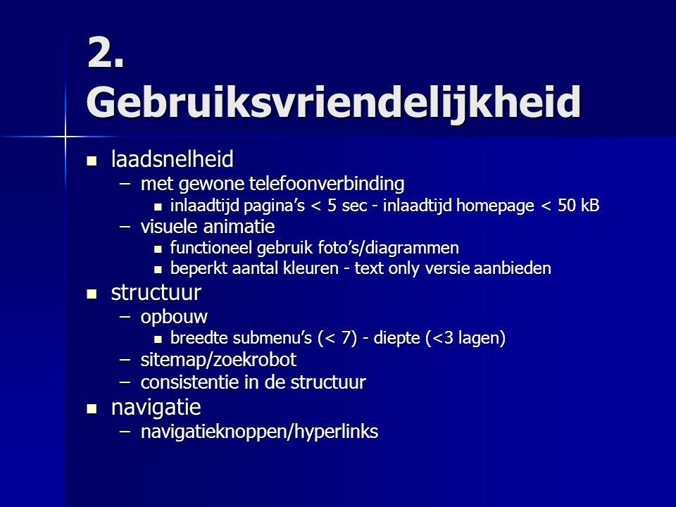 2. Gebruiksvriendelijkheid  laadsnelheid –met gewone telefoonverbinding  inlaadtijd pagina's < 5 sec - inlaadtijd homepage < 50 kB –visuele animatie