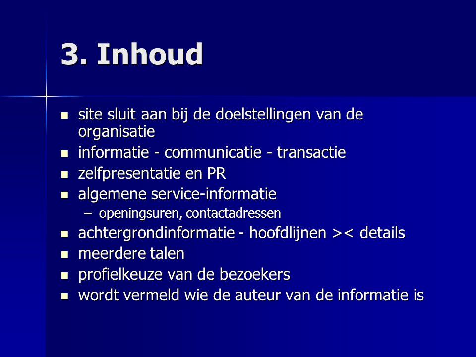 3. Inhoud  site sluit aan bij de doelstellingen van de organisatie  informatie - communicatie - transactie  zelfpresentatie en PR  algemene servic