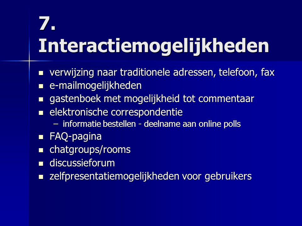 7. Interactiemogelijkheden  verwijzing naar traditionele adressen, telefoon, fax  e-mailmogelijkheden  gastenboek met mogelijkheid tot commentaar 