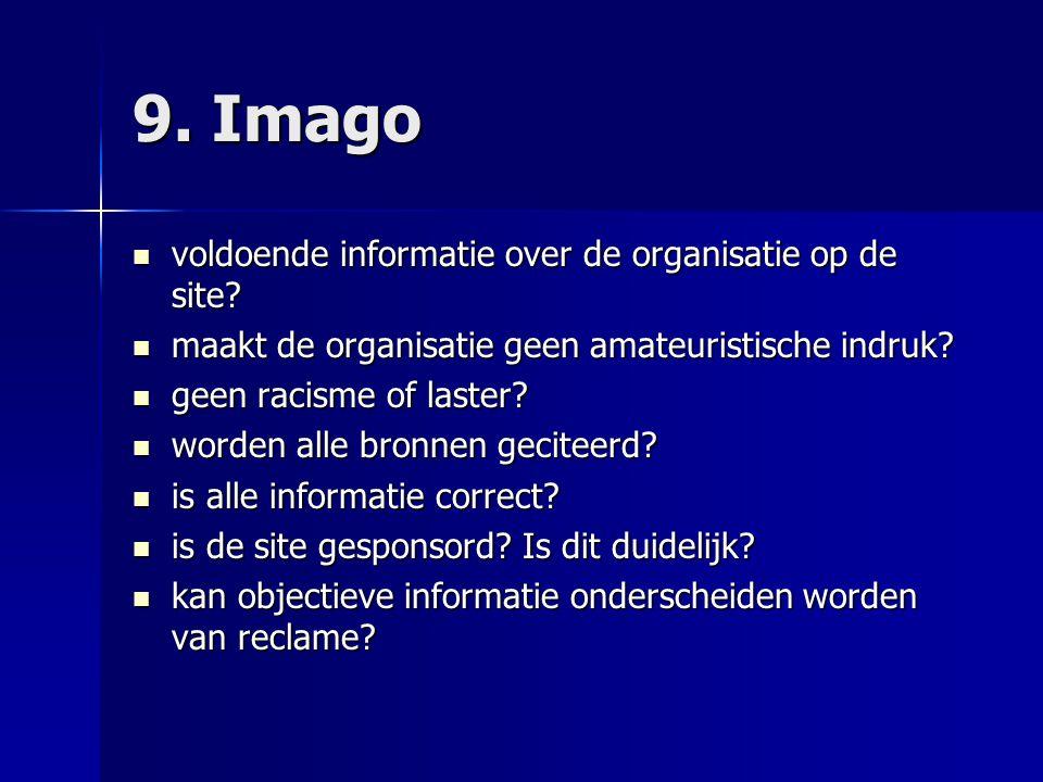 9. Imago  voldoende informatie over de organisatie op de site?  maakt de organisatie geen amateuristische indruk?  geen racisme of laster?  worden