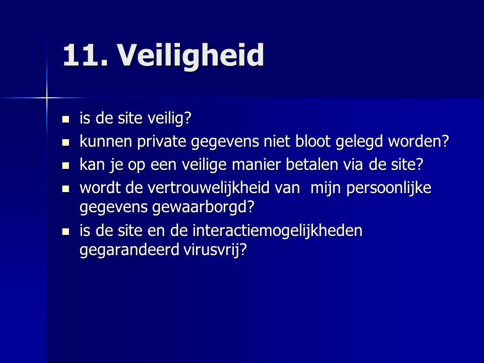 11. Veiligheid  is de site veilig?  kunnen private gegevens niet bloot gelegd worden?  kan je op een veilige manier betalen via de site?  wordt de