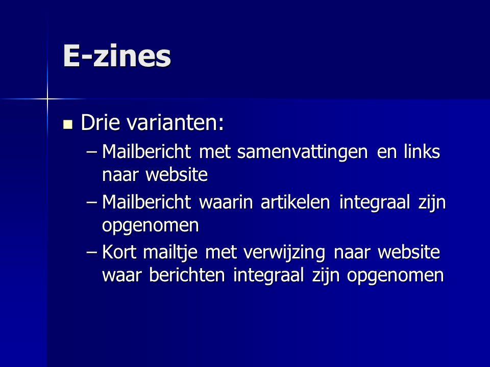 E-zines  Drie varianten: –Mailbericht met samenvattingen en links naar website –Mailbericht waarin artikelen integraal zijn opgenomen –Kort mailtje m