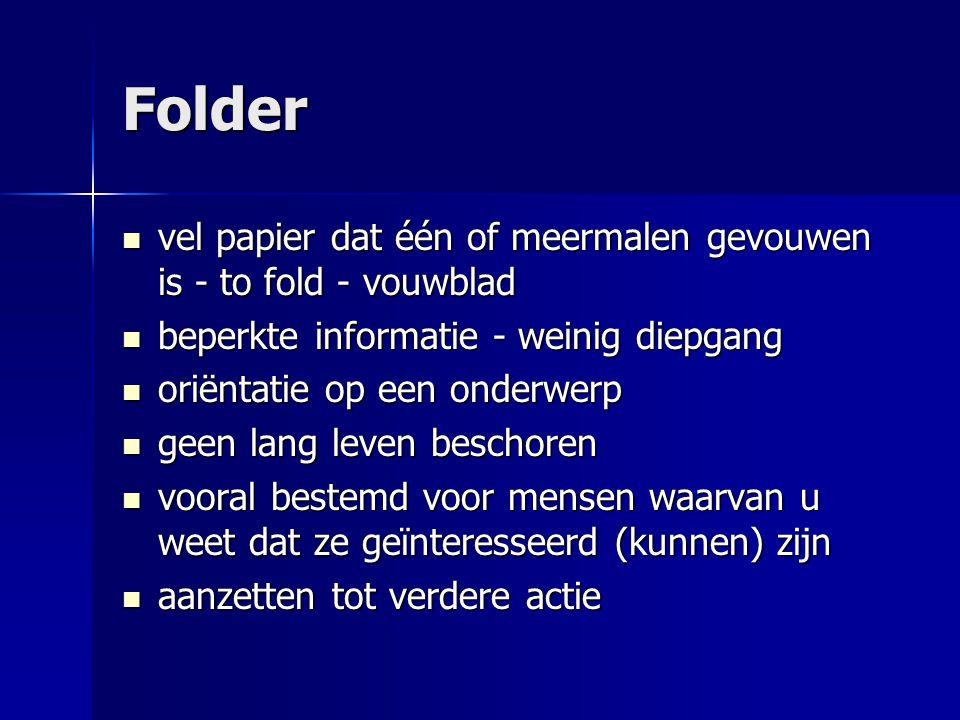 Folder  vel papier dat één of meermalen gevouwen is - to fold - vouwblad  beperkte informatie - weinig diepgang  oriëntatie op een onderwerp  geen