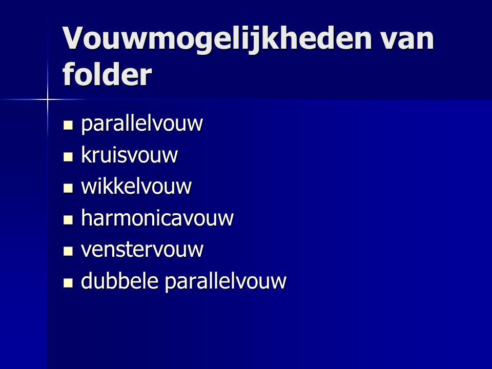 Vouwmogelijkheden van folder  parallelvouw  kruisvouw  wikkelvouw  harmonicavouw  venstervouw  dubbele parallelvouw