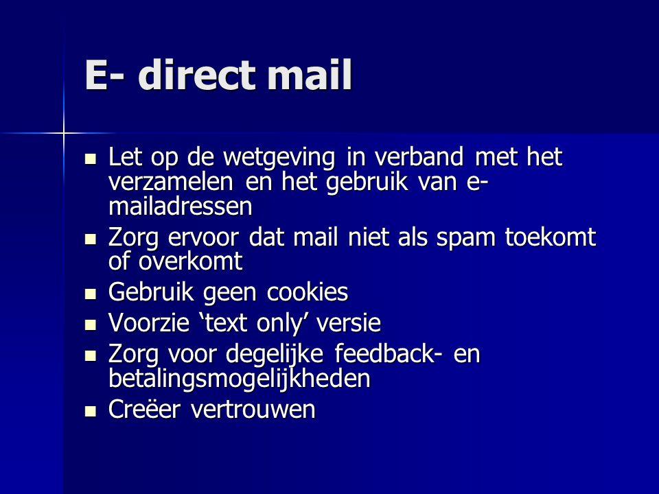 E- direct mail  Let op de wetgeving in verband met het verzamelen en het gebruik van e- mailadressen  Zorg ervoor dat mail niet als spam toekomt of