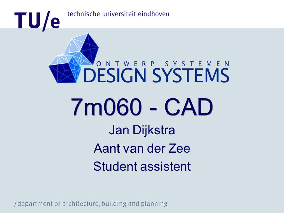 7m060 - CAD Jan Dijkstra Aant van der Zee Student assistent