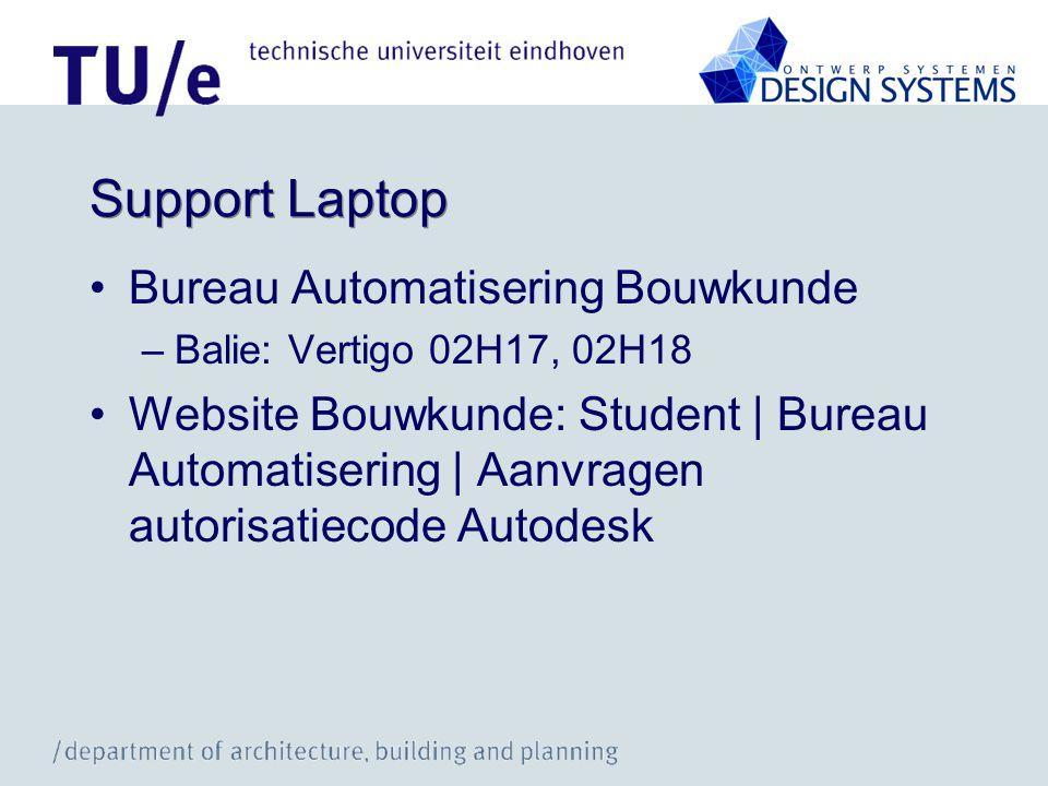 Support Laptop •Bureau Automatisering Bouwkunde –Balie: Vertigo 02H17, 02H18 •Website Bouwkunde: Student | Bureau Automatisering | Aanvragen autorisatiecode Autodesk