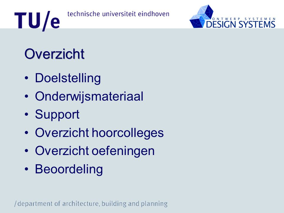 Overzicht •Doelstelling •Onderwijsmateriaal •Support •Overzicht hoorcolleges •Overzicht oefeningen •Beoordeling