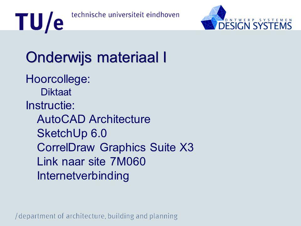 Onderwijs materiaal I Hoorcollege: Diktaat Instructie: AutoCAD Architecture SketchUp 6.0 CorrelDraw Graphics Suite X3 Link naar site 7M060 Internetverbinding