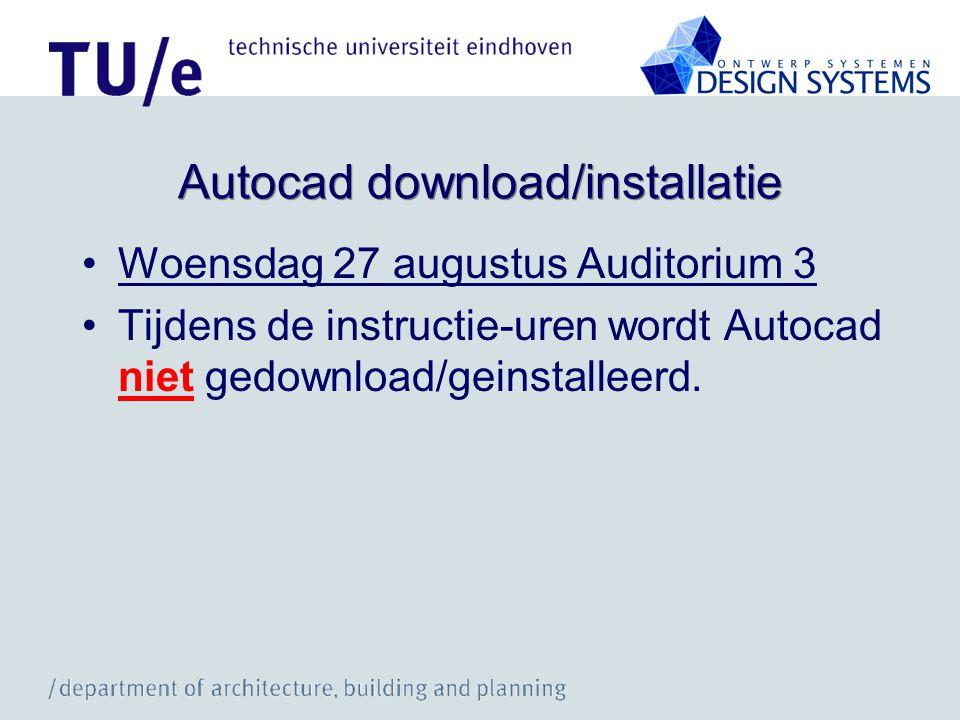 Autocad download/installatie •Woensdag 27 augustus Auditorium 3 •Tijdens de instructie-uren wordt Autocad niet gedownload/geinstalleerd.