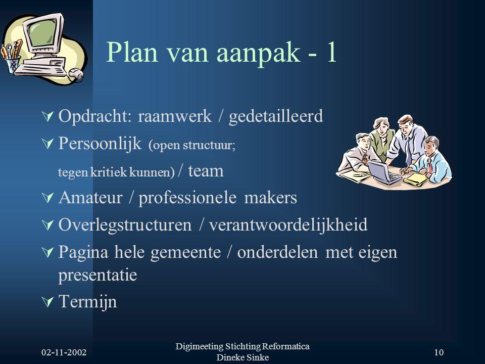 02-11-2002 Digimeeting Stichting Reformatica Dineke Sinke 10 Plan van aanpak - 1  Opdracht: raamwerk / gedetailleerd  Persoonlijk (open structuur; t
