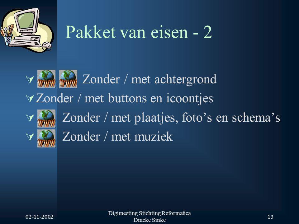 02-11-2002 Digimeeting Stichting Reformatica Dineke Sinke 13 Pakket van eisen - 2  Zonder / met achtergrond  Zonder / met buttons en icoontjes  Zonder / met plaatjes, foto's en schema's  Zonder / met muziek