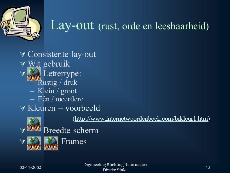 02-11-2002 Digimeeting Stichting Reformatica Dineke Sinke 15 Lay-out (rust, orde en leesbaarheid)  Consistente lay-out  Wit gebruik  Lettertype: –R