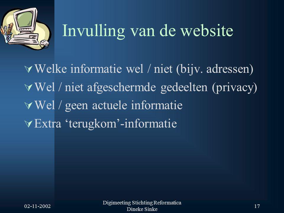 02-11-2002 Digimeeting Stichting Reformatica Dineke Sinke 17 Invulling van de website  Welke informatie wel / niet (bijv. adressen)  Wel / niet afge