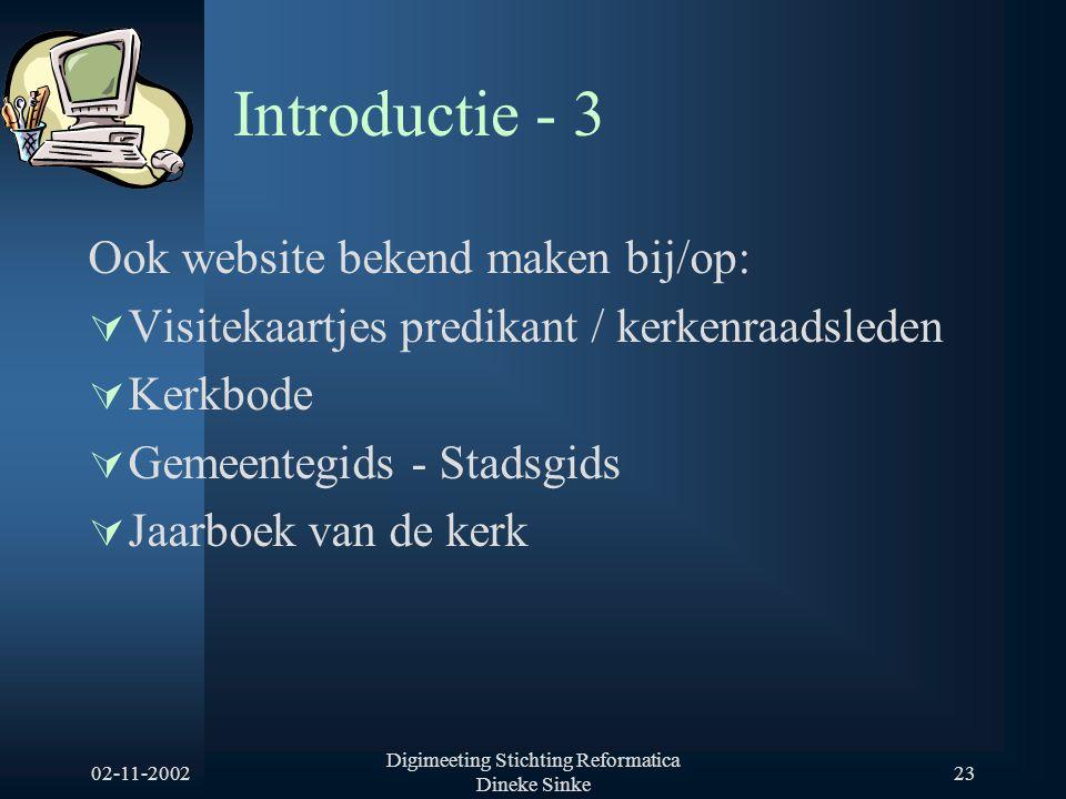 02-11-2002 Digimeeting Stichting Reformatica Dineke Sinke 23 Introductie - 3 Ook website bekend maken bij/op:  Visitekaartjes predikant / kerkenraads
