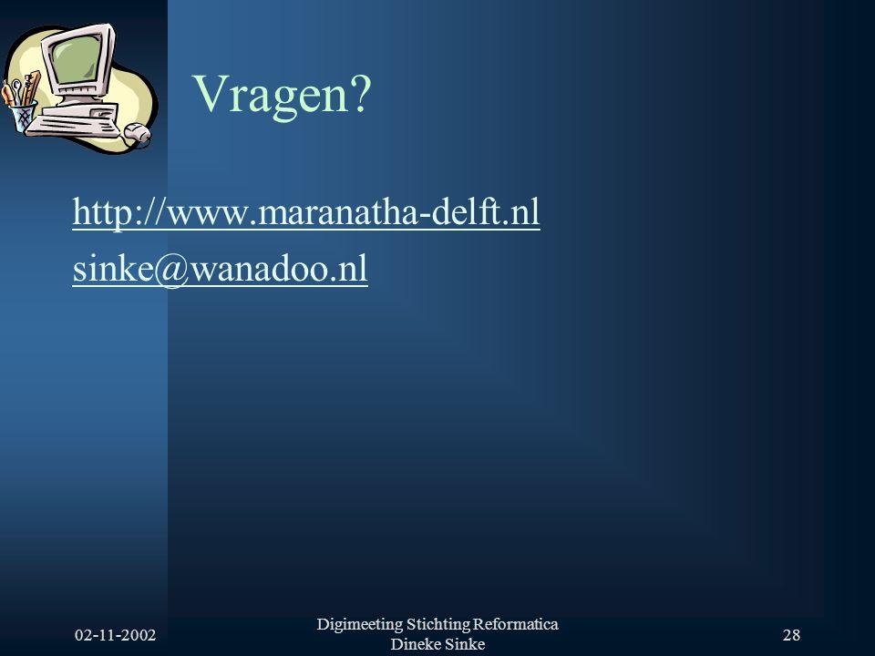 02-11-2002 Digimeeting Stichting Reformatica Dineke Sinke 28 Vragen? http://www.maranatha-delft.nl sinke@wanadoo.nl