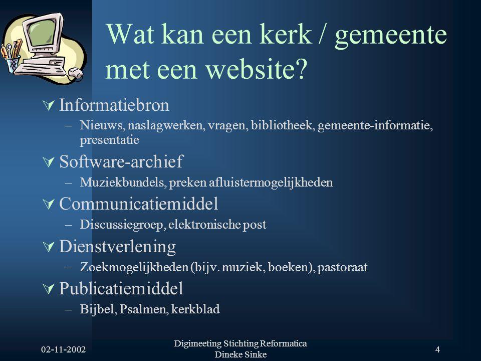 02-11-2002 Digimeeting Stichting Reformatica Dineke Sinke 4 Wat kan een kerk / gemeente met een website?  Informatiebron –Nieuws, naslagwerken, vrage