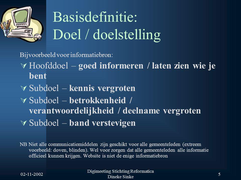 02-11-2002 Digimeeting Stichting Reformatica Dineke Sinke 5 Basisdefinitie: Doel / doelstelling Bijvoorbeeld voor informatiebron:  Hoofddoel – goed i