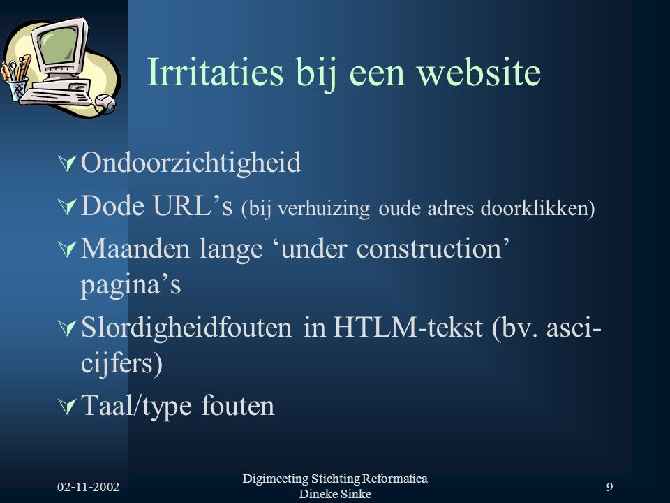 02-11-2002 Digimeeting Stichting Reformatica Dineke Sinke 20 1 ste concept testen en toetsen  Eigen werkgroepleden / familieleden  Site Test – via de computer (bijv.