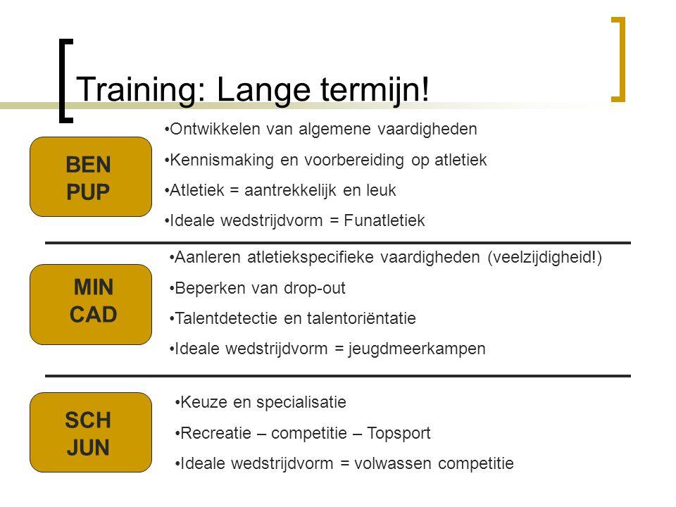 Training: Lange termijn! •Ontwikkelen van algemene vaardigheden •Kennismaking en voorbereiding op atletiek •Atletiek = aantrekkelijk en leuk •Ideale w