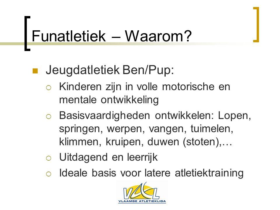 Funatletiek – Waarom?  Jeugdatletiek Ben/Pup:  Kinderen zijn in volle motorische en mentale ontwikkeling  Basisvaardigheden ontwikkelen: Lopen, spr