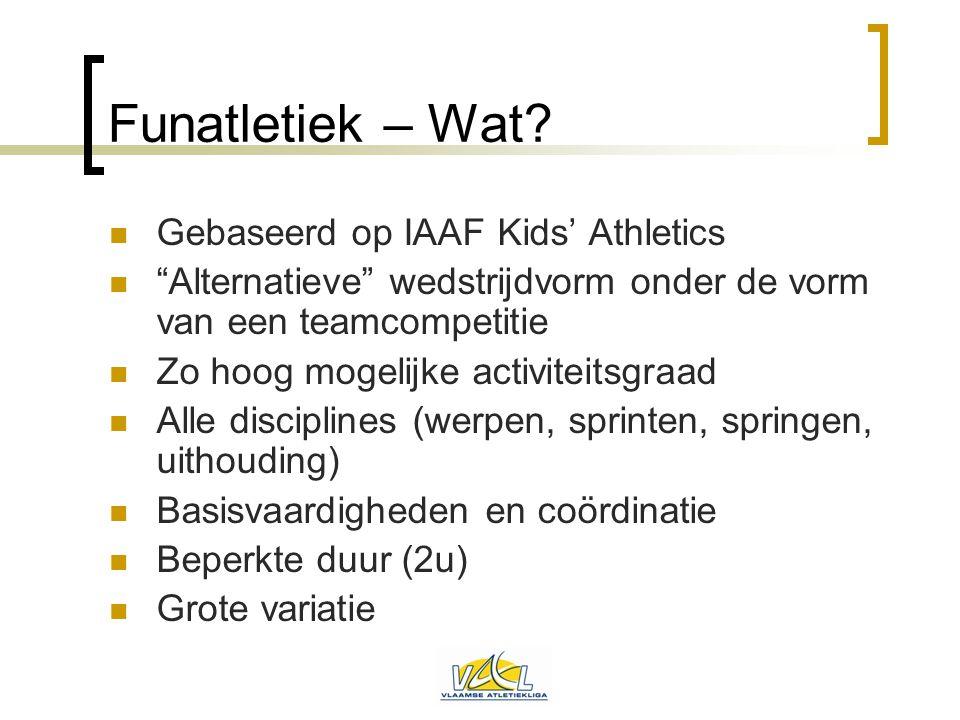 """Funatletiek – Wat?  Gebaseerd op IAAF Kids' Athletics  """"Alternatieve"""" wedstrijdvorm onder de vorm van een teamcompetitie  Zo hoog mogelijke activit"""