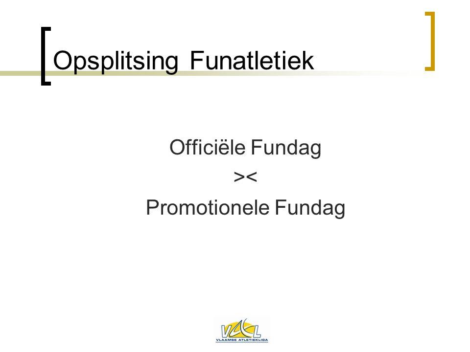 Opsplitsing Funatletiek Officiële Fundag >< Promotionele Fundag