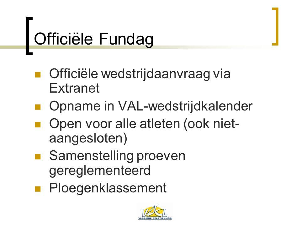 Officiële Fundag  Officiële wedstrijdaanvraag via Extranet  Opname in VAL-wedstrijdkalender  Open voor alle atleten (ook niet- aangesloten)  Samen