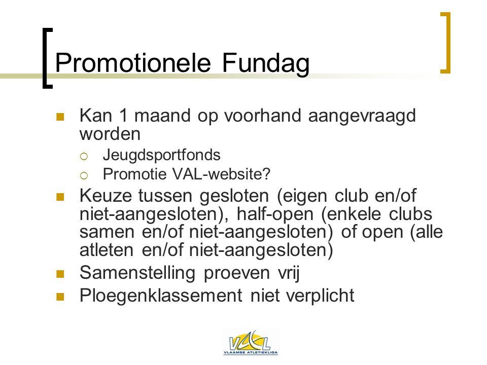 Promotionele Fundag  Kan 1 maand op voorhand aangevraagd worden  Jeugdsportfonds  Promotie VAL-website?  Keuze tussen gesloten (eigen club en/of n