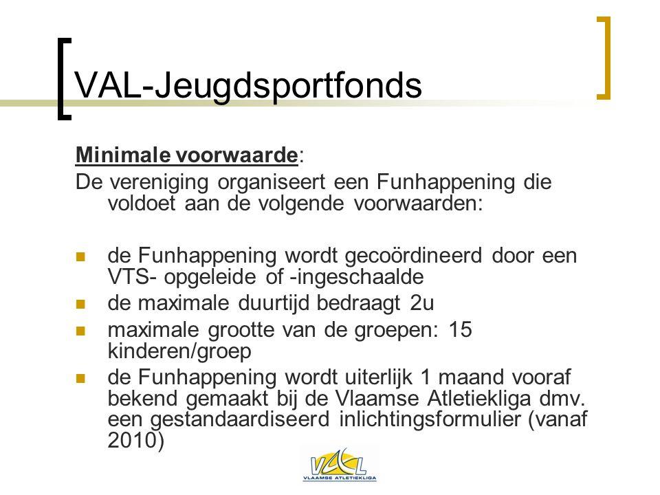 VAL-Jeugdsportfonds Minimale voorwaarde: De vereniging organiseert een Funhappening die voldoet aan de volgende voorwaarden:  de Funhappening wordt g