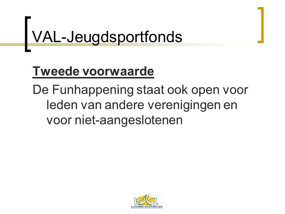 VAL-Jeugdsportfonds Tweede voorwaarde De Funhappening staat ook open voor leden van andere verenigingen en voor niet-aangeslotenen