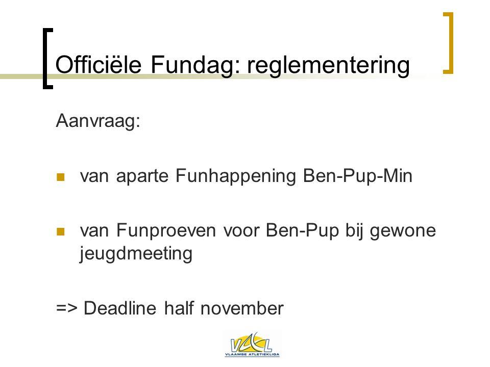 Officiële Fundag: reglementering Aanvraag:  van aparte Funhappening Ben-Pup-Min  van Funproeven voor Ben-Pup bij gewone jeugdmeeting => Deadline hal