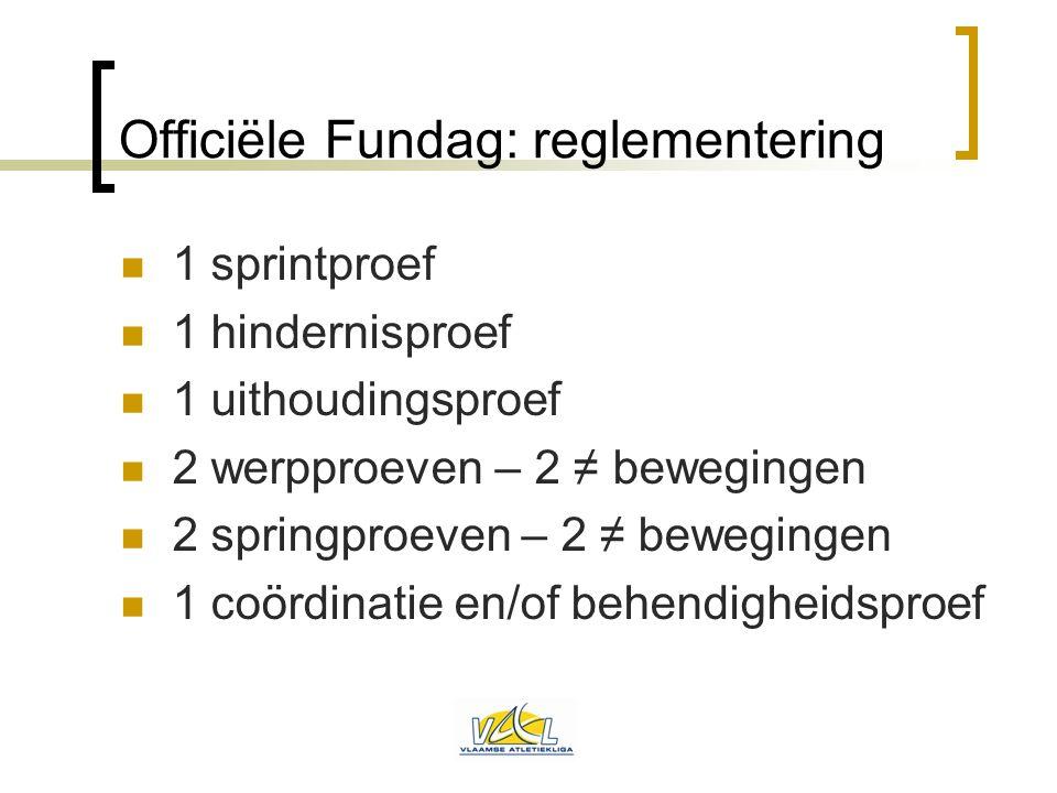 Officiële Fundag: reglementering  1 sprintproef  1 hindernisproef  1 uithoudingsproef  2 werpproeven – 2 ≠ bewegingen  2 springproeven – 2 ≠ bewe