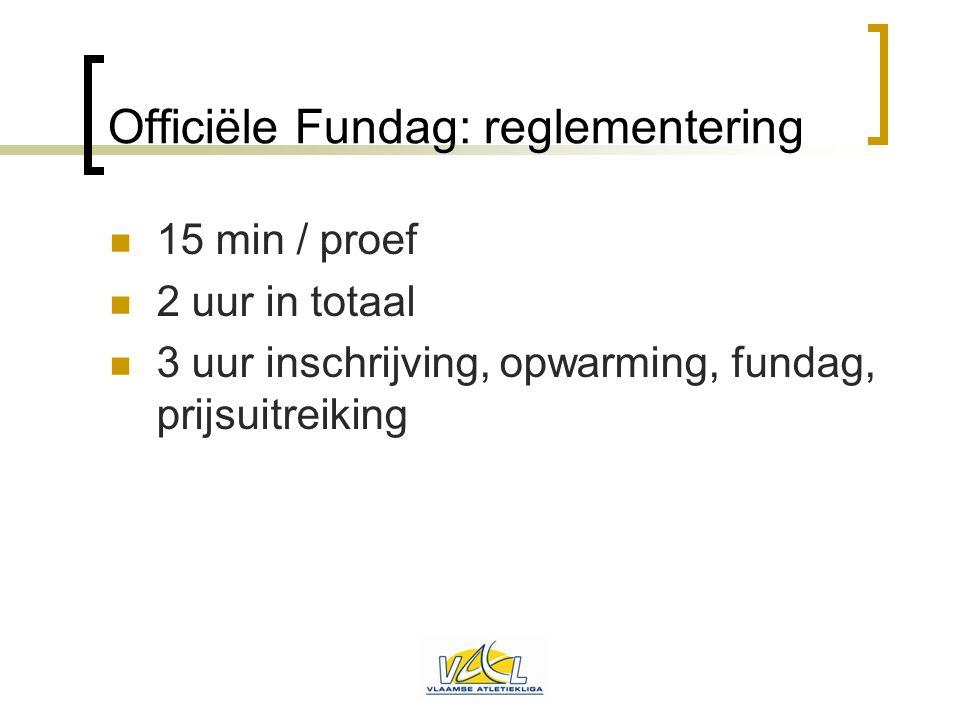 Officiële Fundag: reglementering  15 min / proef  2 uur in totaal  3 uur inschrijving, opwarming, fundag, prijsuitreiking